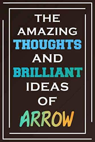 The Amazing Thoughts And Brilliant Ideas Of Arrow: Blank Lined Notebook | Personalized Name Gifts