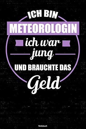 Ich bin Meteorologin ich war jung und brauchte das Geld Notizbuch: Meteorologin Journal DIN A5 liniert 120 Seiten Geschenk