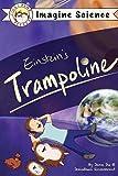 Finn + Remy Present: Einstein's Trampoline (Imagine Science, Band 1)