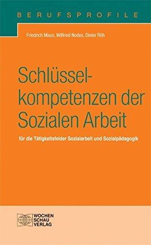 Schlüsselkompetenzen der Sozialen Arbeit: für die Tätigkeitsfelder Sozialarbeit und Sozialpädagogik (Berufsprofile) by Friedrich Maus (2013-05-03)