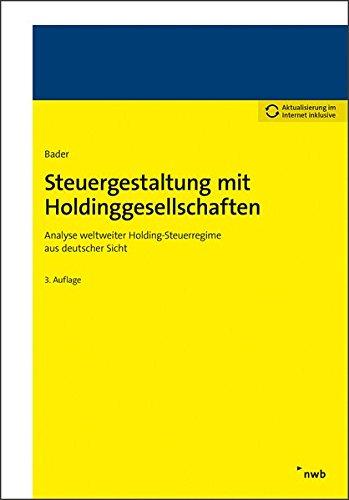 Steuergestaltung mit Holdinggesellschaften: Analyse weltweiter Holding-Steuerregime aus deutscher Sicht