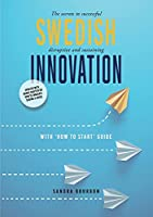 Swedish Innovation: The secrets to successful disruptive and sustaining innovation