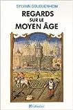 Regards sur le Moyen Age - 40 histoires médiévales de Sylvain Gouguenheim ( 1 octobre 2009 )