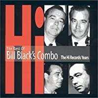 Best of Bill Black's Combo - The Hi Records Years by Bill Combo Black