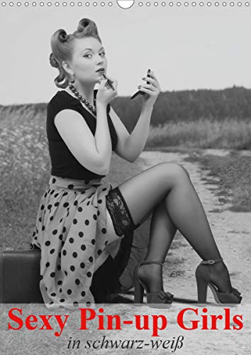 Sexy Pin-up Girls in schwarz-weiß (Wandkalender 2021 DIN A3 hoch)