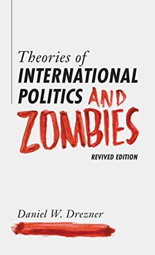Compare Textbook Prices for Theories of International Politics and Zombies: Revived Edition Illustrated Edition ISBN 9780691163703 by Drezner, Daniel W.