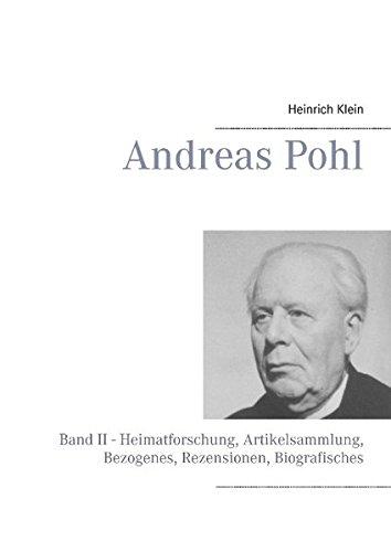 Andreas Pohl: Band II - Heimatforschung, Artikelsammlung, Bezogenes, Rezensionen, Biografisches
