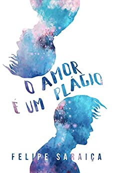 O Amor é Um Plágio por [Felipe Saraiça]