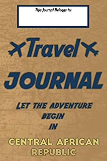 Travel journal, Let the adventure begin in CENTRAL AFRICAN REPUBLIC: A travel notebook to write your vacation diaries and ...