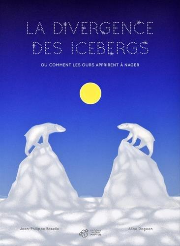 La divergence des icebergs: Ou comment les ours apprirent à nager (Thierry magnier albums jeunesse)