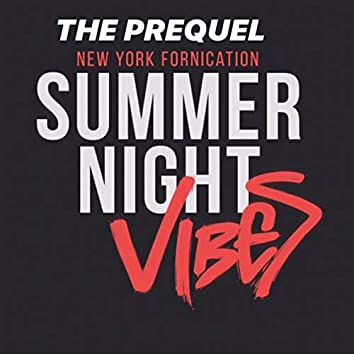The Prequel New York Fornication Summer Night Vibes