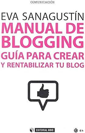 Manual de blogging. Guía para crear y rentabilizar tu blog (Manuales)