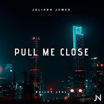 Pull Me Close (feat. Bailey Jehl)