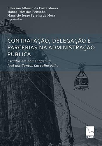 Contratação, Delegação E Parcerias Na Administração Pública: Estudos em homenagem a José dos Santos Carvalho Filho