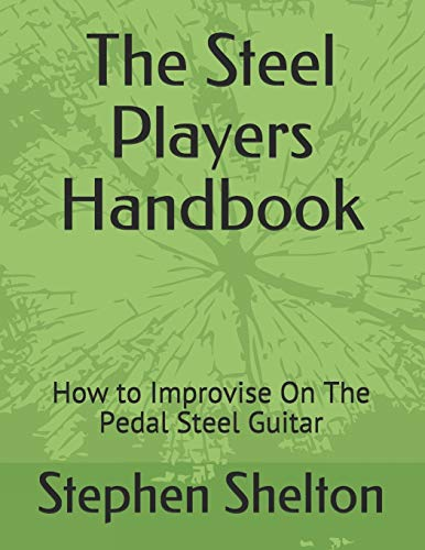 the steel players hand book: how to improvise on the pedal steel guitar