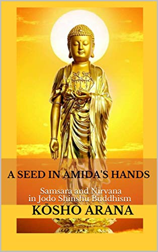 A SEED IN AMIDA'S HANDS: Samsara and Nirvana in Jodo Shinshu Buddhism