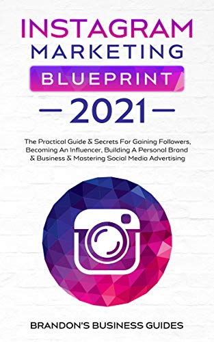 Instagram Marketing Blueprint 2021: The Practical Guide & Secrets For Gaining Followers. Becoming An Influencer, Building A Personal Brand & Business & ... & SEO Mastery 2021) (English Edition)
