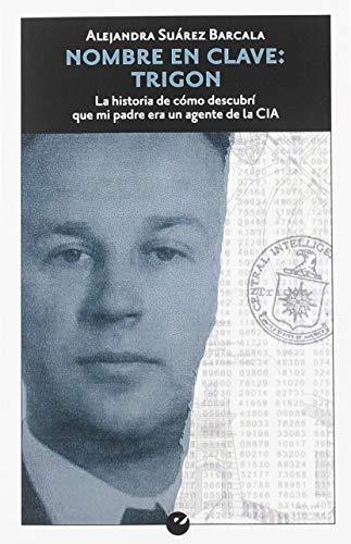 Nombre en clave: Trigon. La historia de cómo descubrí que mi padre era un agente de la CIA