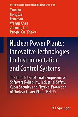Nuclear Power Plants: Innovative Technologies for Instrumentation and Control Systems: The Third International Symposium on Software Reliability, Industrial ... Engineering Book 507) (English Edition)