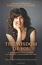 The Wisdom of You: A Transformational Journey to Creating an Extraordinary Life