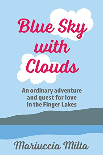 Blue Sky with Clouds: An ordinary adventure and quest for love in the Finger Lakes