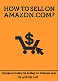 'How to Sell on Amazon.com?' : The complete guide for selling products on Amazon.com