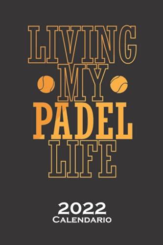 Living My Padel Life Deportes de pelota de tenis Calendario 2022: Calendario anual para Aficionados a deportes similares al tenis