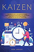 Kaizen: The Complete Guide to Implementing the Smart Concept of Continuous Improvement of All the Strategic Operations in the Development Process Involving the Lean and Agile Startup Team
