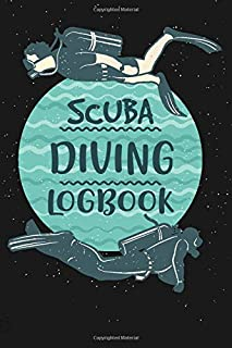 Scuba Diving Log Book Journal  Gift For Scuba Diver: Scuba Dive LogBook For Diving Lovers. 6x9 110 pages. Ideal to record and track the details of all ... Christmas, Kids, boys, girls, men and Women.