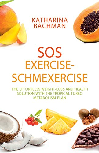 SOS Exercise-Schmexercise: The Effortless Weight-Loss and Health Solution with the Tropical Turbo Metabolism Plan