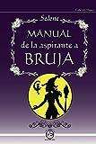 Manual de la aspirante a Bruja. Magia y brujería: 1 (Mundo Mágico)