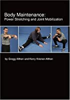 Body Maintenance: Power Stretching and Joint Mobilizationby Gregg Althen and Kerry Kriener-Althen