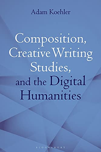 Compare Textbook Prices for Composition, Creative Writing Studies, and the Digital Humanities  ISBN 9781350102989 by Koehler, Adam