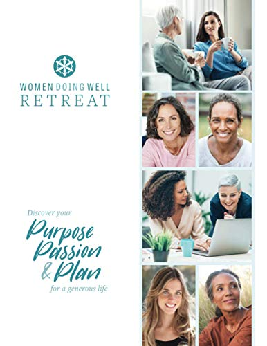 Women Doing Well Retreat: Discover Your Purpose, Passion & Plan for a Generous Life