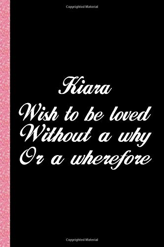 Kiara wish to be loved without a why or a wherefore: Most Gift Lined Journal Notebook for Women , College Ruled Lined Paper , 120 pages 6