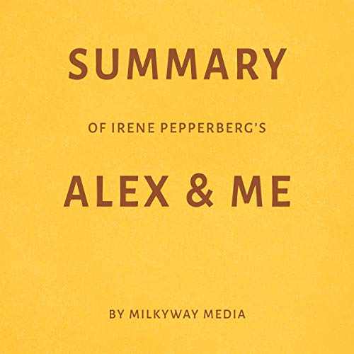 Summary of Irene Pepperberg's Alex & Me by Milkyway Media Titelbild