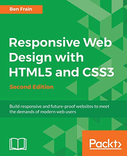 Responsive Web Design with HTML5 and CSS3 - Second Edition (English Edition): Build responsive and future-proof websites to meet the demands of modern web users