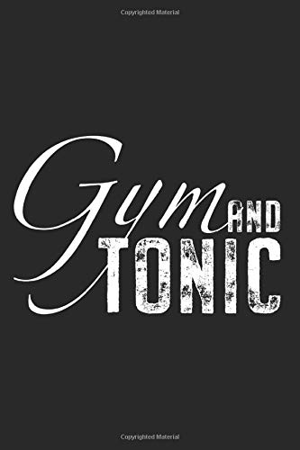 Gym And Tonic: Notebook For Gin Tonic Fitness Cocktail Lover Workout Gym Notes Journal Diary Planner (Ruled Paper, 120 Lined Pages, 6