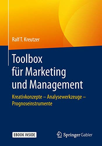 Toolbox für Marketing und Management: Kreativkonzepte – Analysewerkzeuge – Prognoseinstrumente