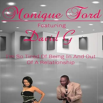 I'm so Tired of Being in and out of a Relationship (feat. David G)