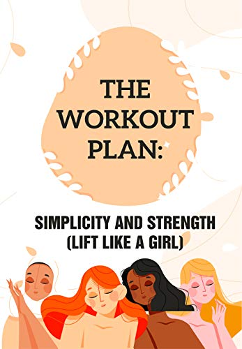 The Workout Plan Simplicity And Strength (Lift Like A Girl): Workout Program For Women (English Edition)