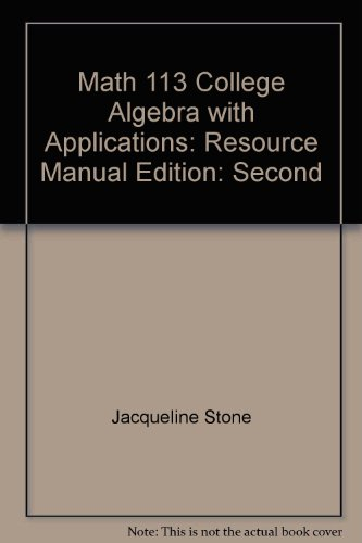 Math 113 College Algebra with Applications: Resource Manual