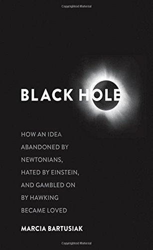 By Marcia Bartusiak ( Author ) [ Black Hole: How an Idea Abandoned by Newtonians, Hated by Einstein, and Gambled on by Hawking Became Loved By Apr-2015 Hardcover