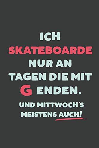 Ich Skateboarde: nur an Tagen die mit G enden | Notizbuch - tolles Geschenk für Notizen, Scribbeln und Erinnerungen | liniert mit 100 Seiten