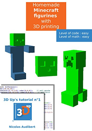 Homemade Minecraft figurines with 3D printing: Do your own objects with 3D printing (3D Up's tutorials Book 1) (English Edition)