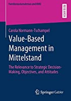 Value-Based Management in Mittelstand: The Relevance to Strategic Decision-Making, Objectives, and Attitudes (Familienunternehmen und KMU)