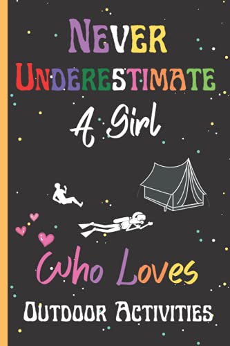Never Underestimate A Girl Who Loves Outdoor Activities: Cute Outdoor Activities Lovers Lined Notebook Journal. Perfect Christmas, Birthday And ... For Diary, Taking Notes And Others. Vol-02