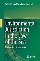Environmental Jurisdiction in the Law of the Sea: The Brazilian Blue Amazon