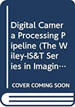 Digital Camera Processing Pipeline (The Wiley-IS&T Series in Imaging Science and Technology)