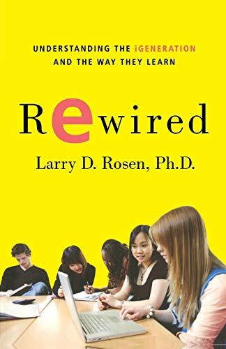 Rewired: Understanding the iGeneration and the Way They...